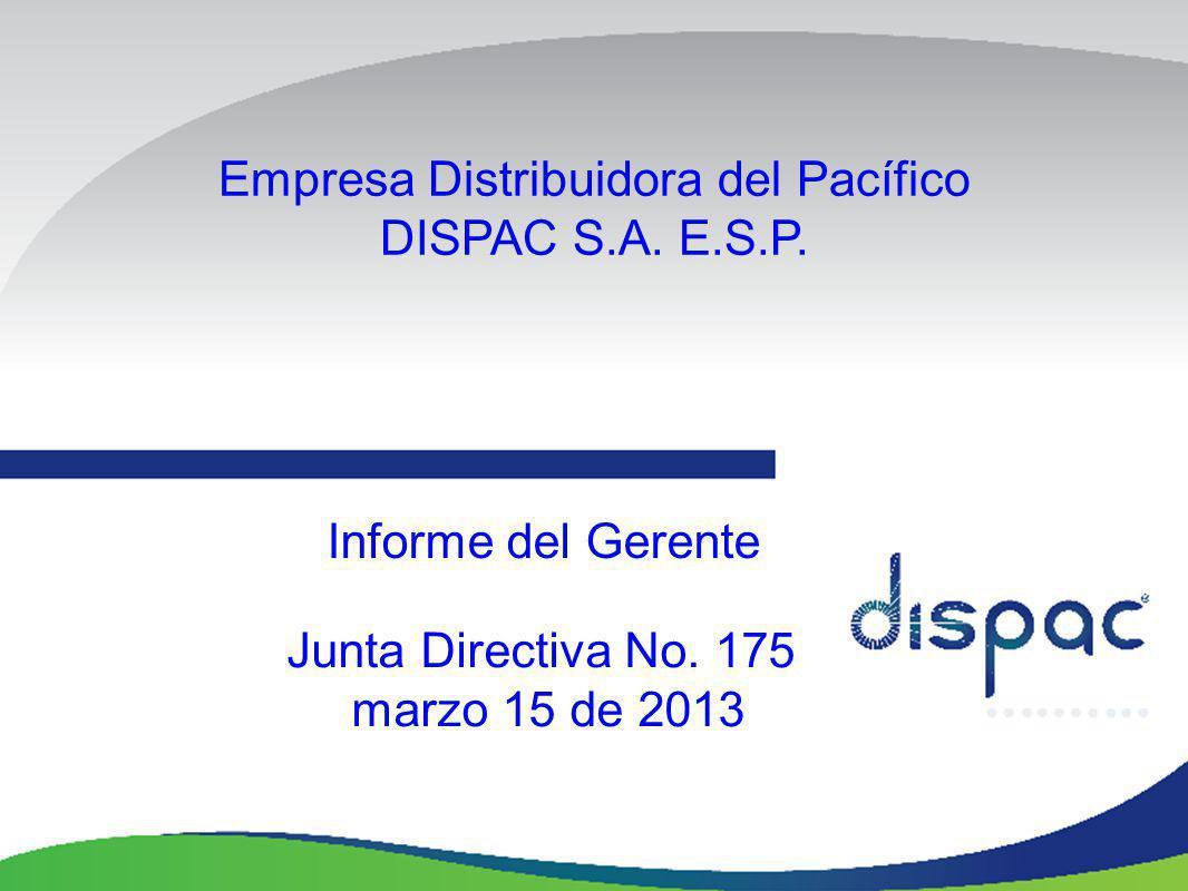 Empresa Distribuidora del Pacífico DISPAC S.A. E.S.P. Informe del Gerente Junta Directiva No. 175 marzo 15 de 2013
