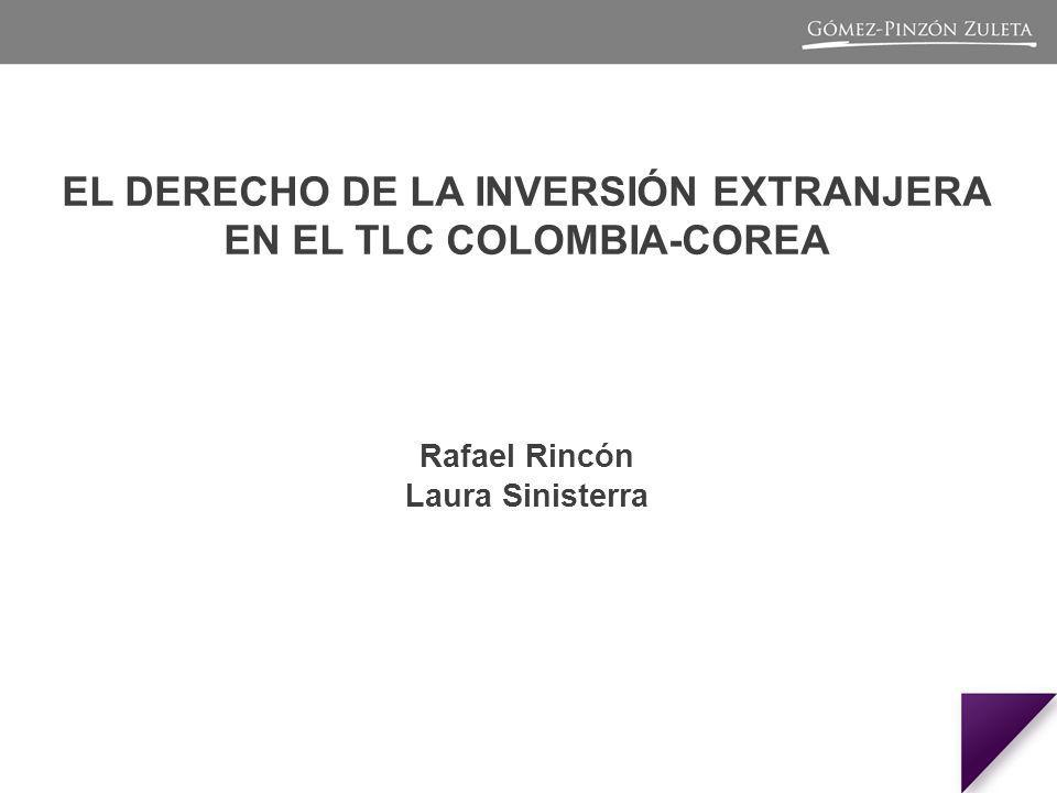 EL DERECHO DE LA INVERSIÓN EXTRANJERA EN EL TLC COLOMBIA-COREA Rafael Rincón Laura Sinisterra