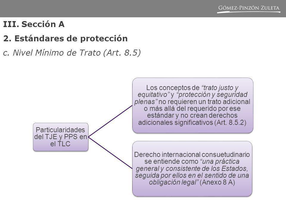 Particularidades del TJE y PPS en el TLC Los conceptos de trato justo y equitativo y protección y seguridad plenas no requieren un trato adicional o más allá del requerido por ese estándar y no crean derechos adicionales significativos (Art.