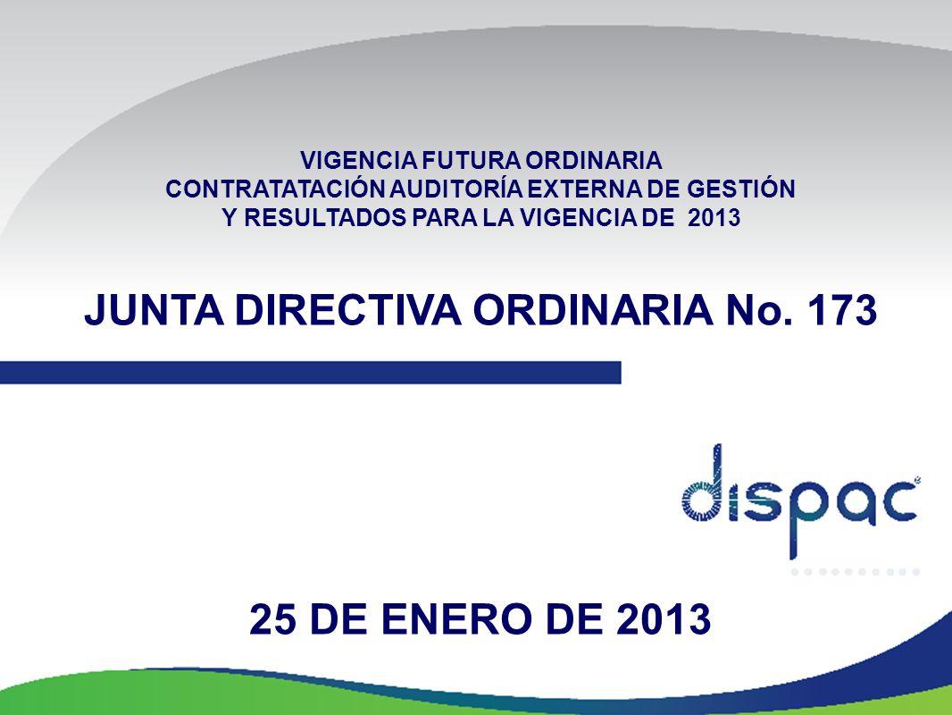 VIGENCIA FUTURA ORDINARIA CONTRATATACIÓN AUDITORÍA EXTERNA DE GESTIÓN Y RESULTADOS PARA LA VIGENCIA DE 2013 JUNTA DIRECTIVA ORDINARIA No. 173 25 DE EN