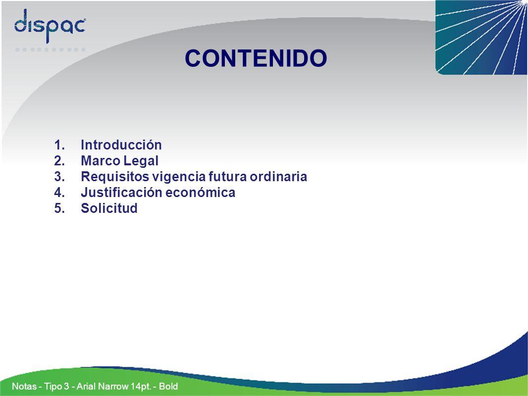 Notas - Tipo 3 - Arial Narrow 14pt. - Bold Introducción Marco Legal Requisitos vigencia futura ordinaria Justificación económica Solicitud CONTENIDO