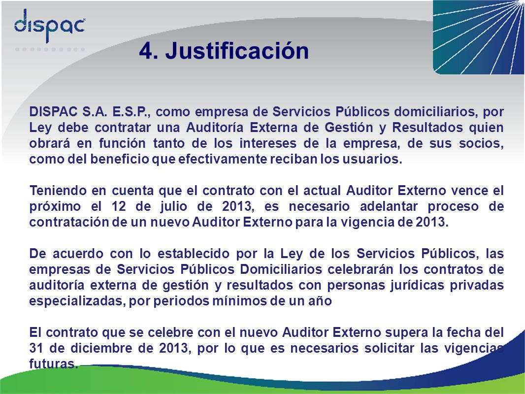 DISPAC S.A. E.S.P., como empresa de Servicios Públicos domiciliarios, por Ley debe contratar una Auditoría Externa de Gestión y Resultados quien obrar