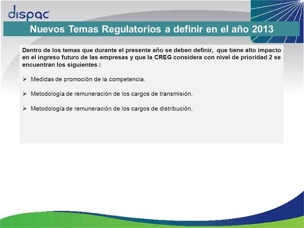 Nuevos Temas Regulatorios a definir en el año 2013 Dentro de los temas que durante el presente año se deben definir, que tiene alto impacto en el ingr