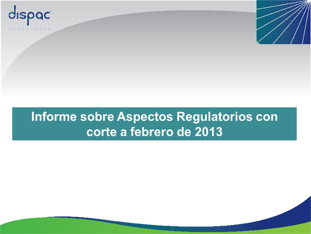Informe sobre Aspectos Regulatorios con corte a febrero de 2013