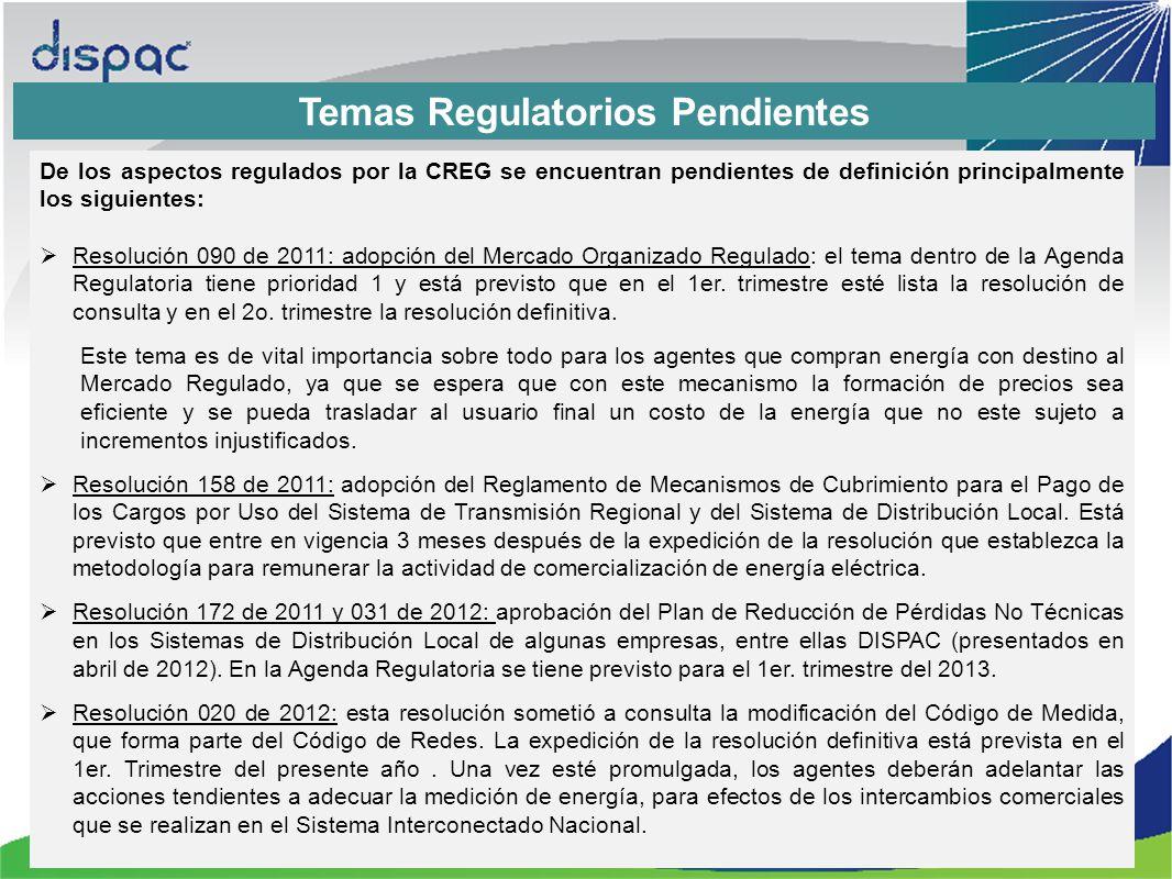 Temas Regulatorios Pendientes De los aspectos regulados por la CREG se encuentran pendientes de definición: Resolución 109 de 2012: somete a consulta los criterios y condiciones para la realización de las auditorías a la información del esquema de calidad del servicio en los Sistemas de Distribución Local.