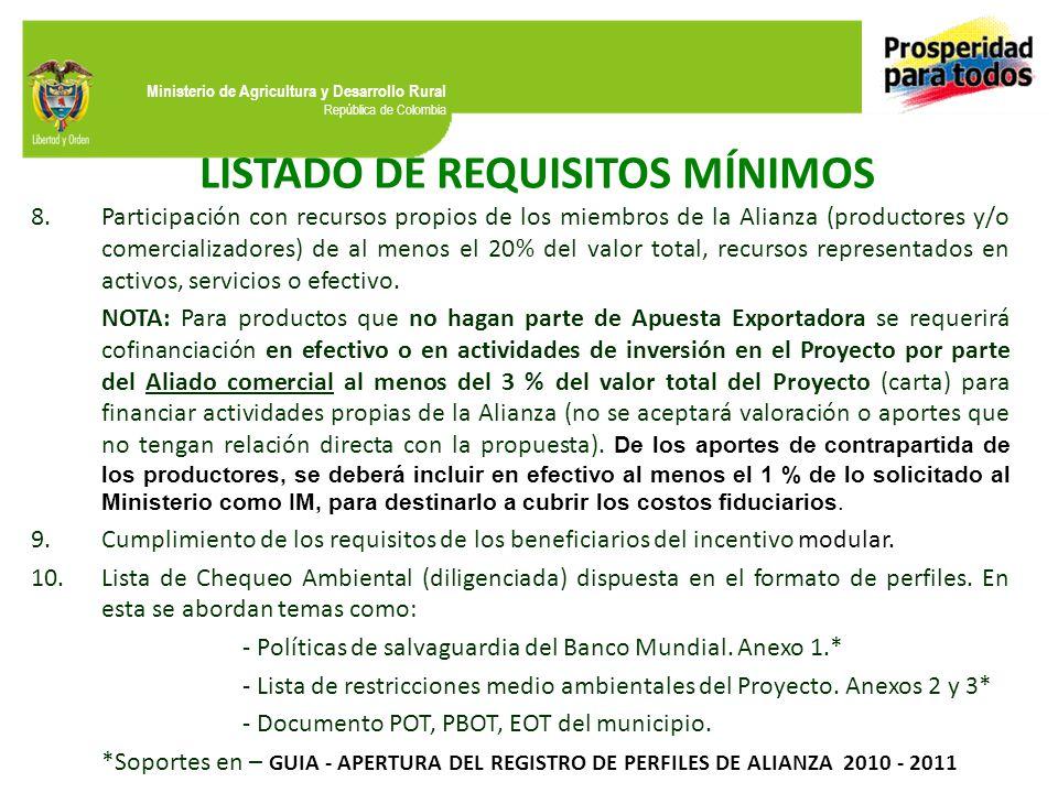 Ministerio de Agricultura y Desarrollo Rural República de Colombia 8.Participación con recursos propios de los miembros de la Alianza (productores y/o comercializadores) de al menos el 20% del valor total, recursos representados en activos, servicios o efectivo.