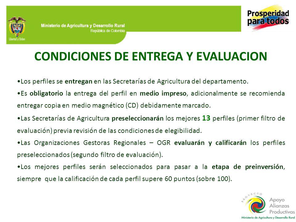 Ministerio de Agricultura y Desarrollo Rural República de Colombia CONDICIONES DE ENTREGA Y EVALUACION Los perfiles se entregan en las Secretarías de Agricultura del departamento.
