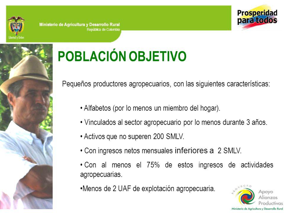 Ministerio de Agricultura y Desarrollo Rural República de Colombia POBLACIÓN OBJETIVO Pequeños productores agropecuarios, con las siguientes características: Alfabetos (por lo menos un miembro del hogar).