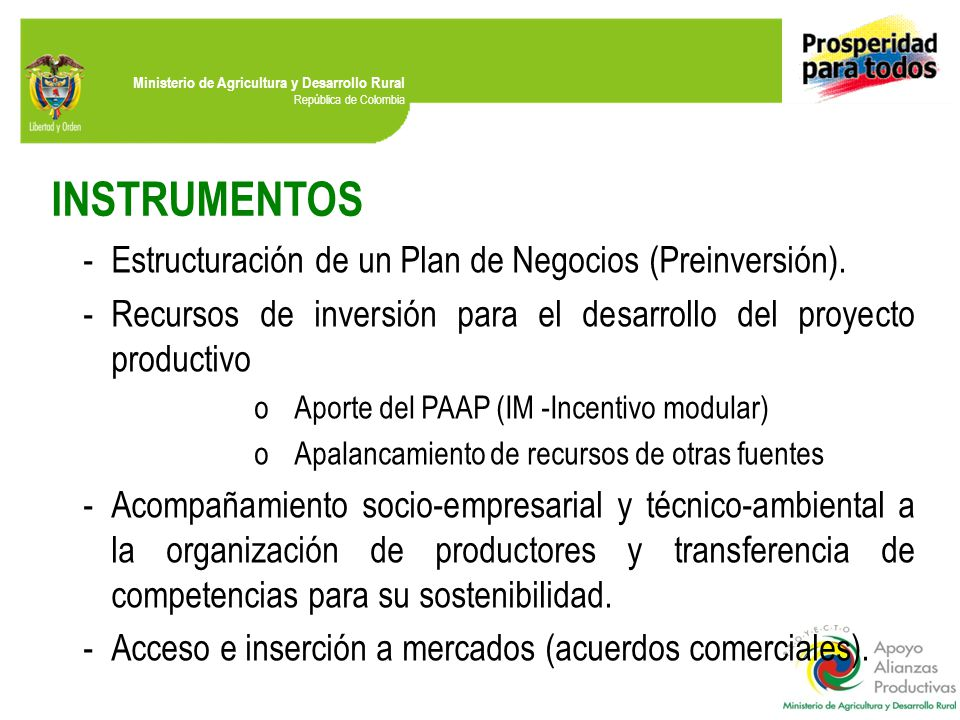 Ministerio de Agricultura y Desarrollo Rural República de Colombia INSTRUMENTOS -Estructuración de un Plan de Negocios (Preinversión). -Recursos de in