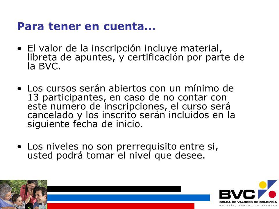 Para tener en cuenta… El valor de la inscripción incluye material, libreta de apuntes, y certificación por parte de la BVC.