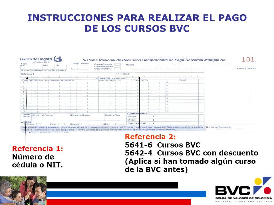 INSTRUCCIONES PARA REALIZAR EL PAGO DE LOS CURSOS BVC Referencia 1: Número de cédula o NIT.