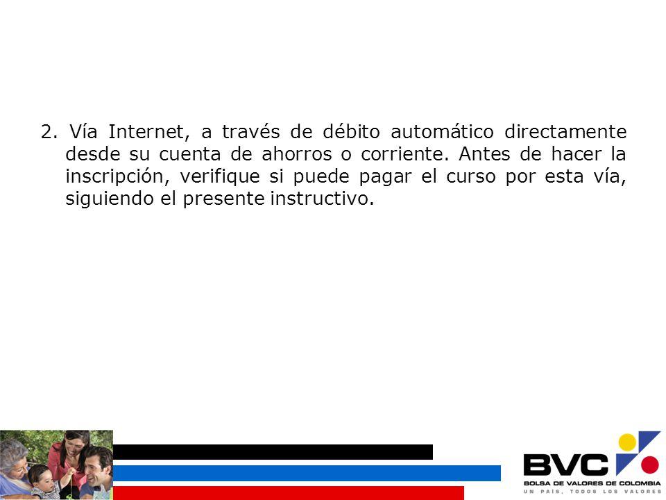 2. Vía Internet, a través de débito automático directamente desde su cuenta de ahorros o corriente.