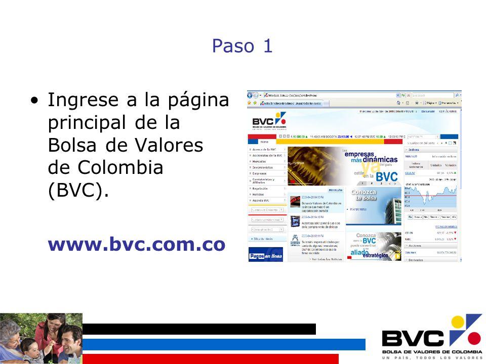 Paso 1 Ingrese a la página principal de la Bolsa de Valores de Colombia (BVC). www.bvc.com.co