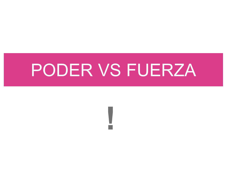 PODER VS FUERZA !