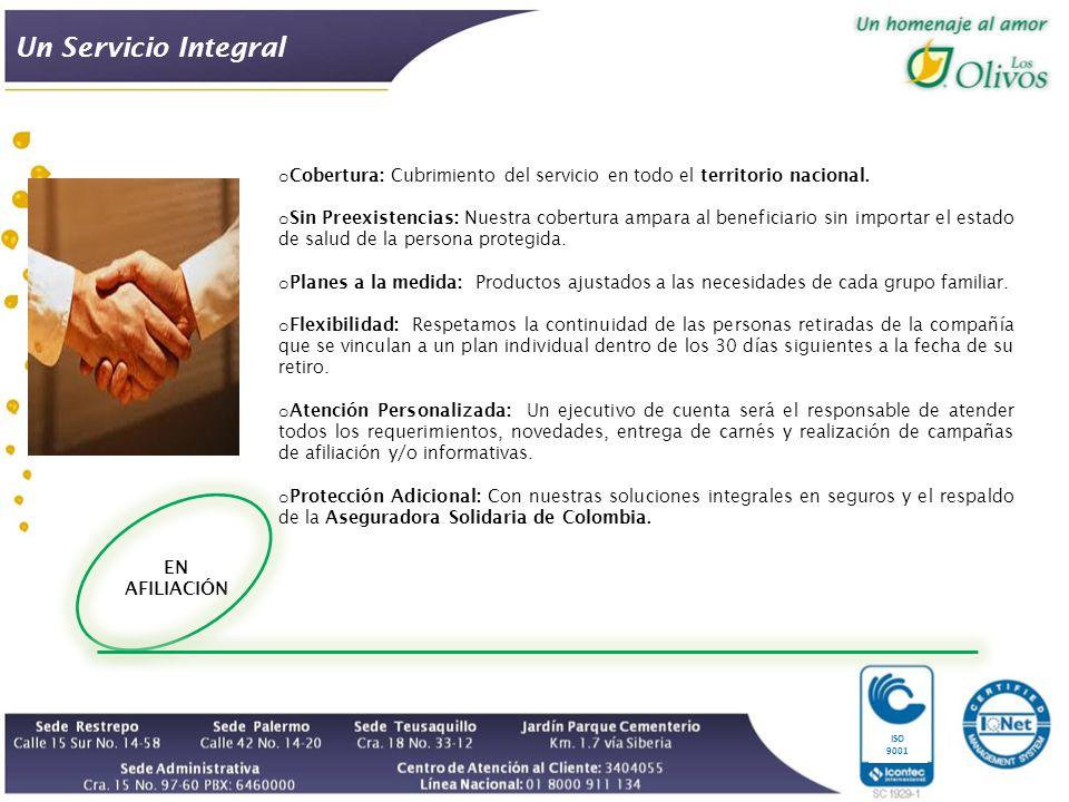 Un Servicio Integral EN AFILIACIÓN ISO 9001 o Cobertura: Cubrimiento del servicio en todo el territorio nacional.