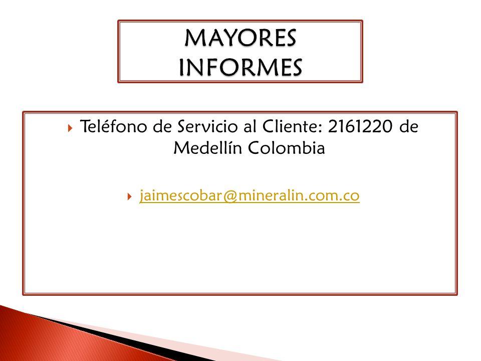 Teléfono de Servicio al Cliente: 2161220 de Medellín Colombia jaimescobar@mineralin.com.co