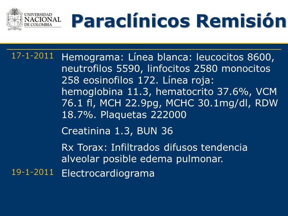 Paraclínicos Remisión 17-1-2011 Hemograma: Línea blanca: leucocitos 8600, neutrofilos 5590, linfocitos 2580 monocitos 258 eosinofilos 172. Línea roja: