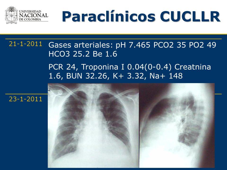 Paraclínicos CUCLLR 21-1-2011 Gases arteriales: pH 7.465 PCO2 35 PO2 49 HCO3 25.2 Be 1.6 PCR 24, Troponina I 0.04(0-0.4) Creatnina 1.6, BUN 32.26, K+
