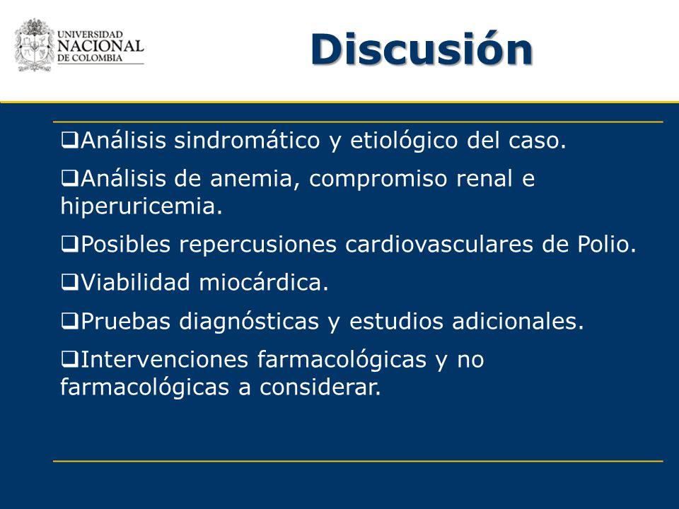 Discusión Análisis sindromático y etiológico del caso. Análisis de anemia, compromiso renal e hiperuricemia. Posibles repercusiones cardiovasculares d