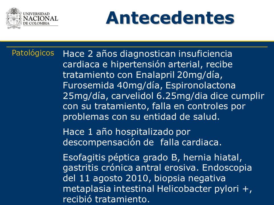 Antecedentes Patológicos Hace 2 años diagnostican insuficiencia cardiaca e hipertensión arterial, recibe tratamiento con Enalapril 20mg/día, Furosemid