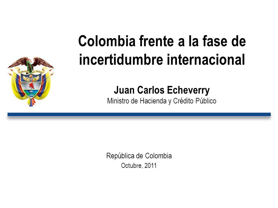 República de Colombia Octubre, 2011 Colombia frente a la fase de incertidumbre internacional Juan Carlos Echeverry Ministro de Hacienda y Crédito Público
