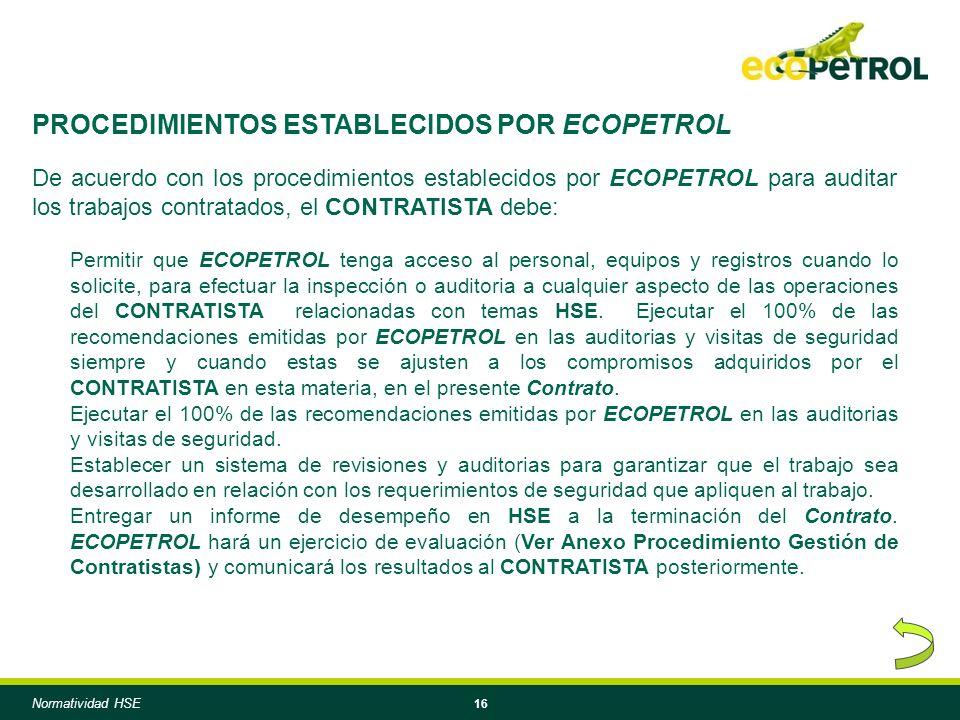 16 De acuerdo con los procedimientos establecidos por ECOPETROL para auditar los trabajos contratados, el CONTRATISTA debe: Permitir que ECOPETROL ten