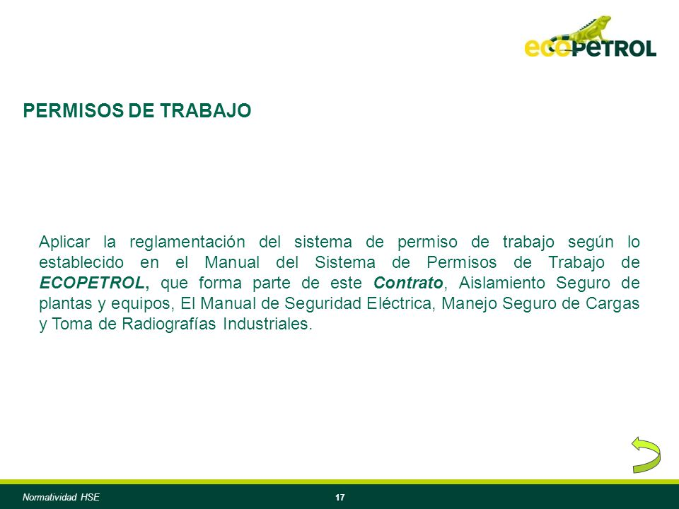 17 Aplicar la reglamentación del sistema de permiso de trabajo según lo establecido en el Manual del Sistema de Permisos de Trabajo de ECOPETROL, que