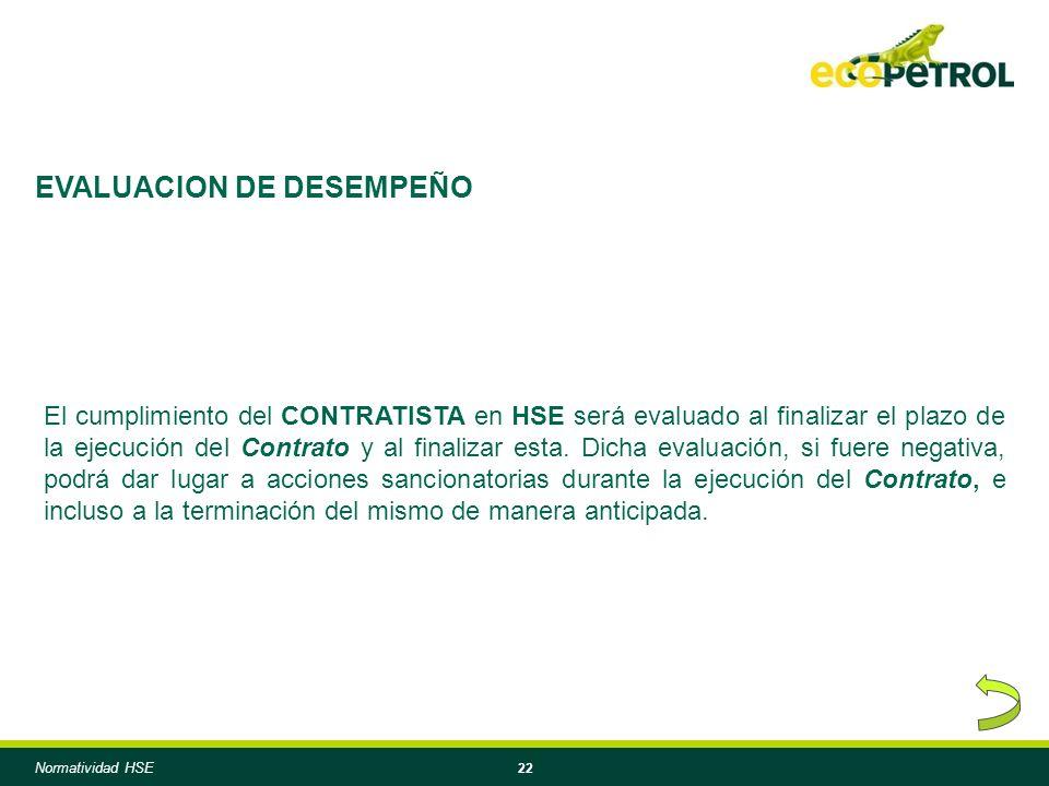 22 El cumplimiento del CONTRATISTA en HSE será evaluado al finalizar el plazo de la ejecución del Contrato y al finalizar esta. Dicha evaluación, si f