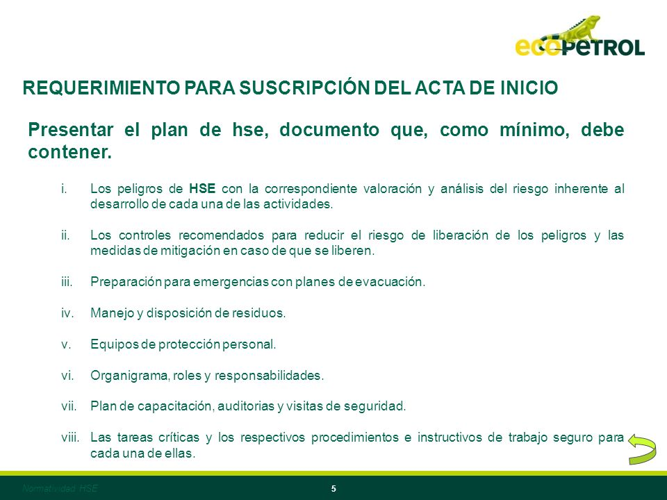 5 REQUERIMIENTO PARA SUSCRIPCIÓN DEL ACTA DE INICIO Presentar el plan de hse, documento que, como mínimo, debe contener. i.Los peligros de HSE con la
