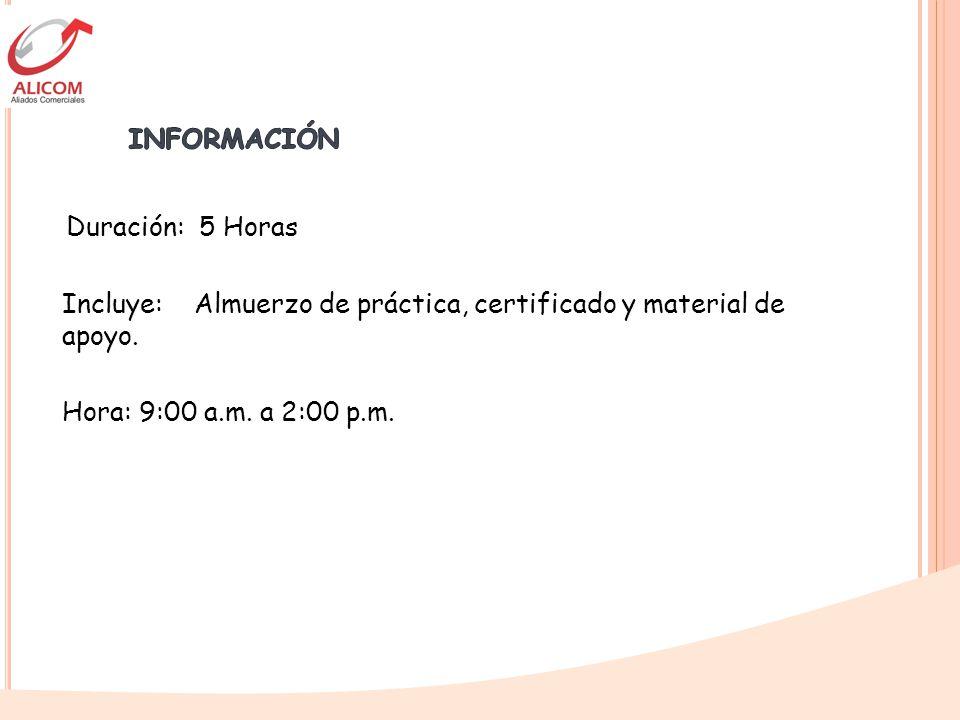 Duración: 5 Horas Incluye: Almuerzo de práctica, certificado y material de apoyo. Hora: 9:00 a.m. a 2:00 p.m.
