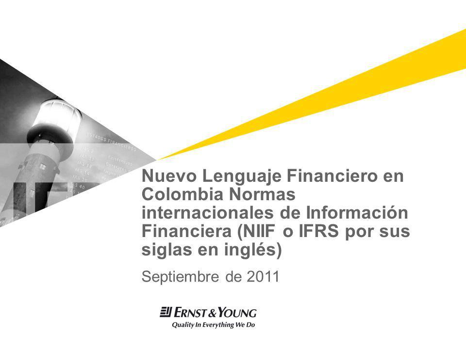 Nuevo Lenguaje Financiero en Colombia Normas internacionales de Información Financiera (NIIF o IFRS por sus siglas en inglés) Septiembre de 2011