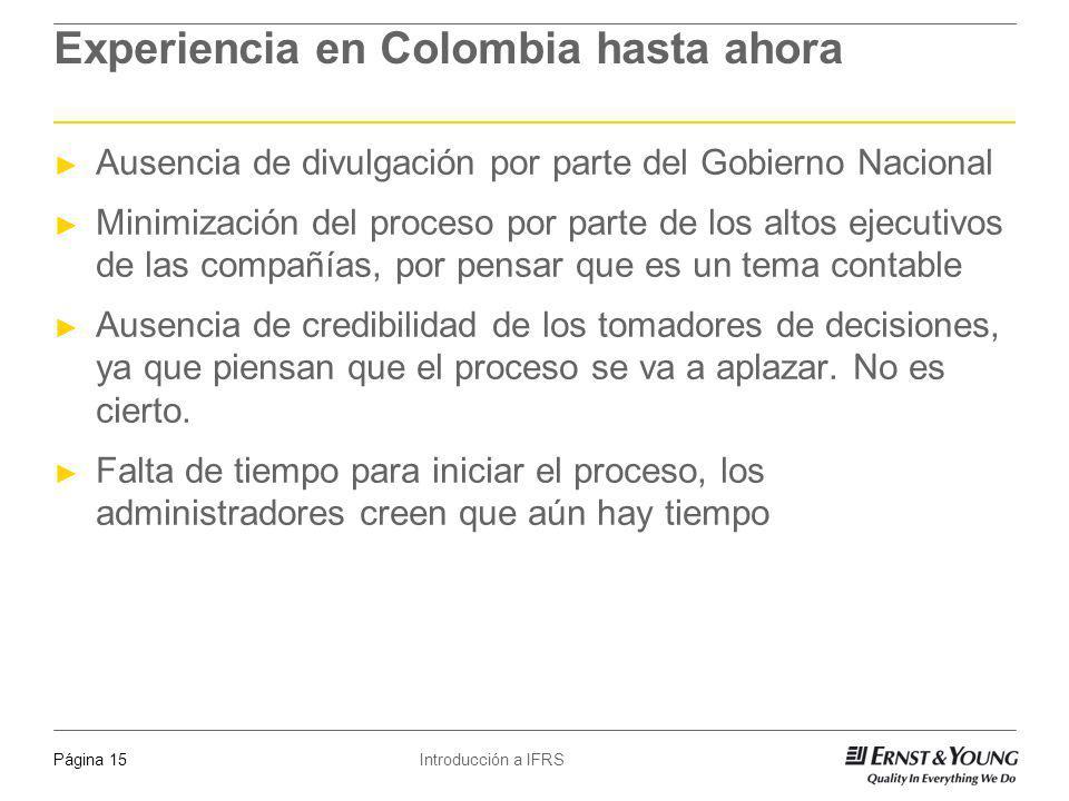 Introducción a IFRSPágina 15 Experiencia en Colombia hasta ahora Ausencia de divulgación por parte del Gobierno Nacional Minimización del proceso por