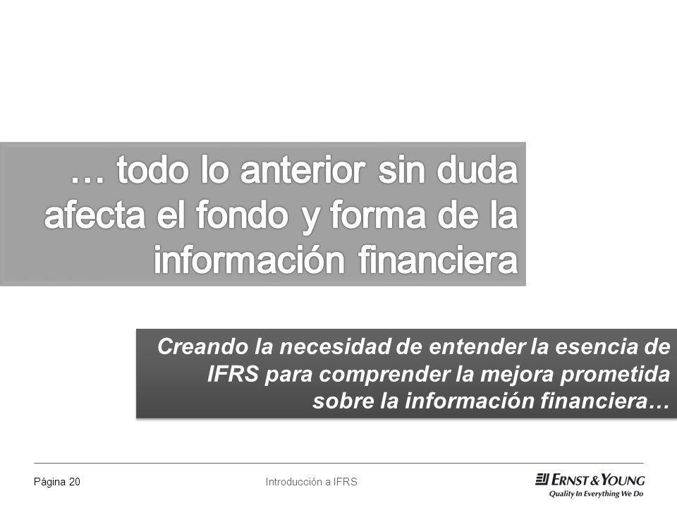 Introducción a IFRSPágina 20 Creando la necesidad de entender la esencia de IFRS para comprender la mejora prometida sobre la información financiera…