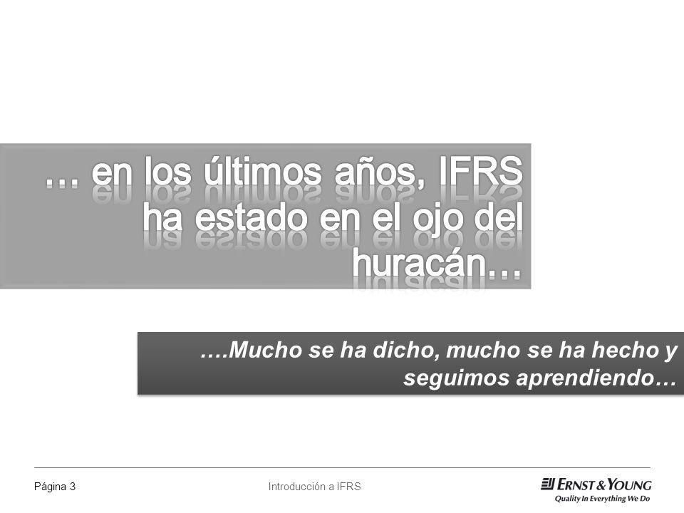Introducción a IFRSPágina 14 Cronología de la convergencia con NIIF en Colombia Ley 1314, ley por medio de la cual se converge a IFRS en Colombia (continuación) A las compañías del Grupo 2, se aplicará IFRS Pymes, con la aceptación voluntaria de IFRS plena si así lo deciden las compañías.