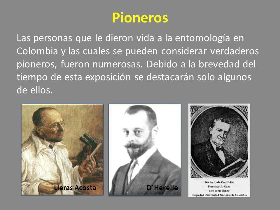 Pioneros Las personas que le dieron vida a la entomología en Colombia y las cuales se pueden considerar verdaderos pioneros, fueron numerosas. Debido