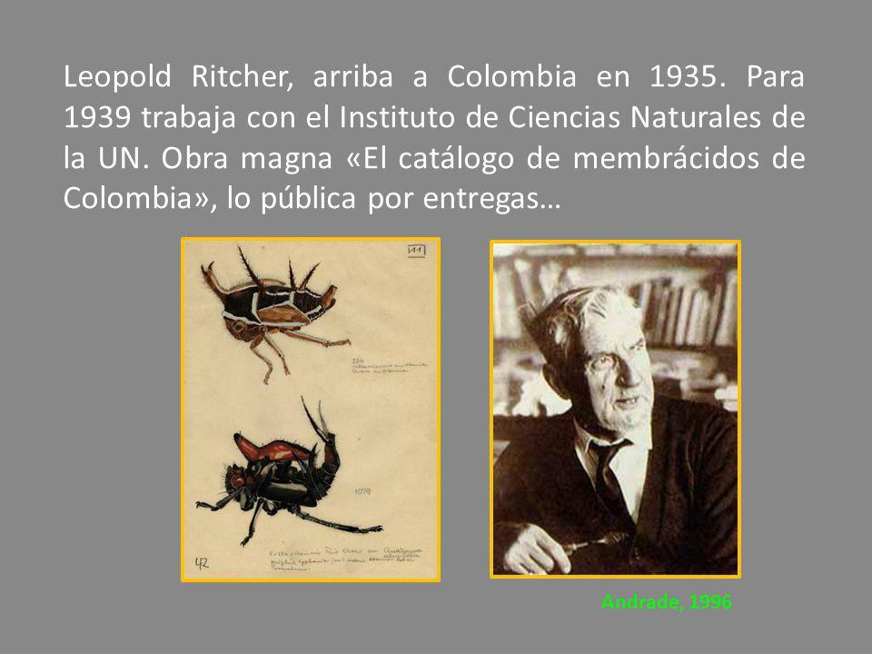 Leopold Ritcher, arriba a Colombia en 1935. Para 1939 trabaja con el Instituto de Ciencias Naturales de la UN. Obra magna «El catálogo de membrácidos