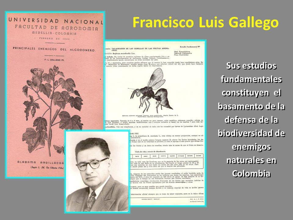 Francisco Luis Gallego Sus estudios fundamentales constituyen el basamento de la defensa de la biodiversidad de enemigos naturales en Colombia