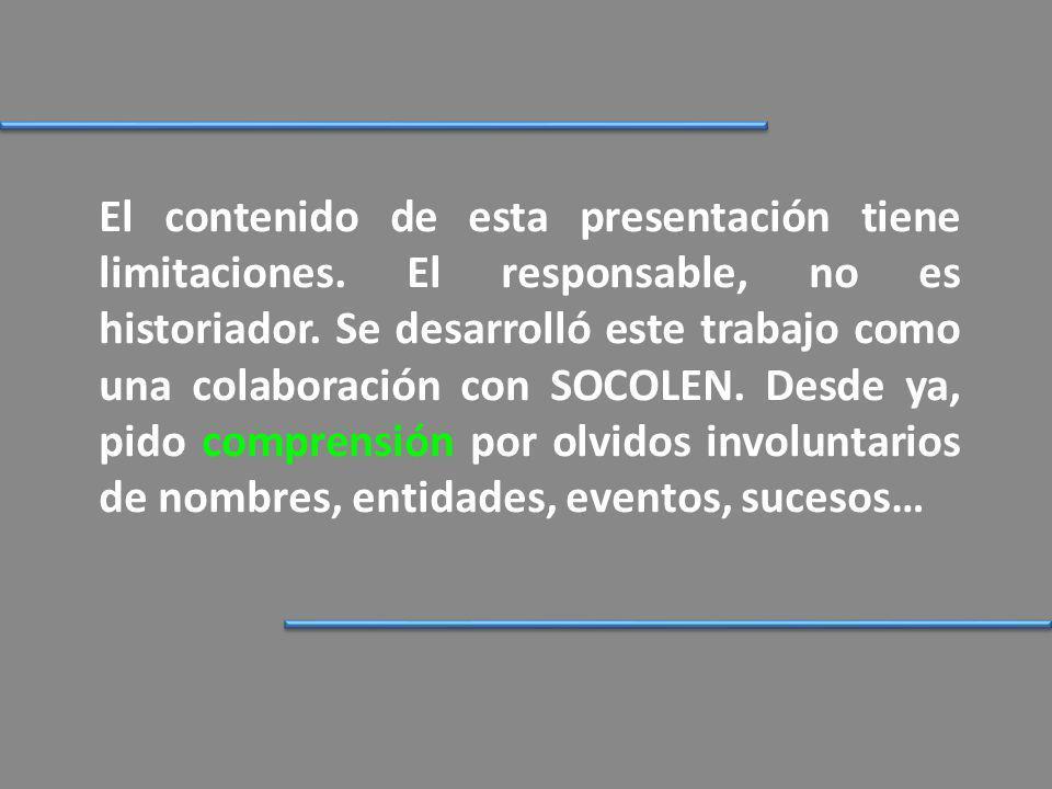 El contenido de esta presentación tiene limitaciones. El responsable, no es historiador. Se desarrolló este trabajo como una colaboración con SOCOLEN.