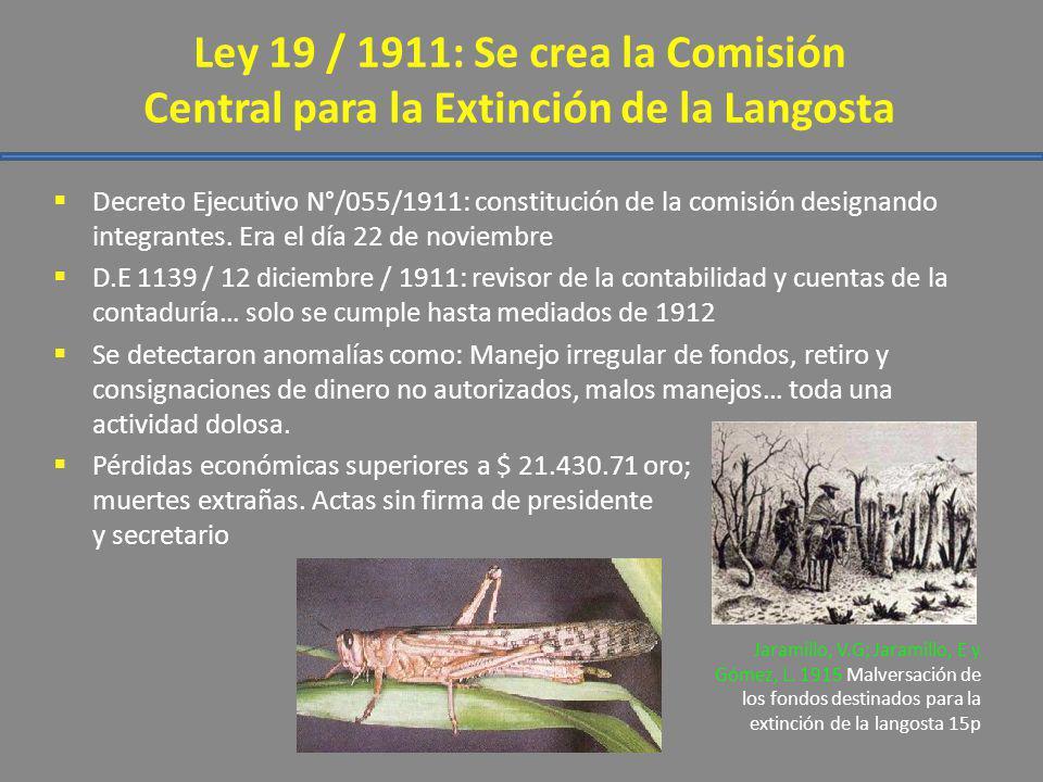 Ley 19 / 1911: Se crea la Comisión Central para la Extinción de la Langosta Decreto Ejecutivo N°/055/1911: constitución de la comisión designando inte