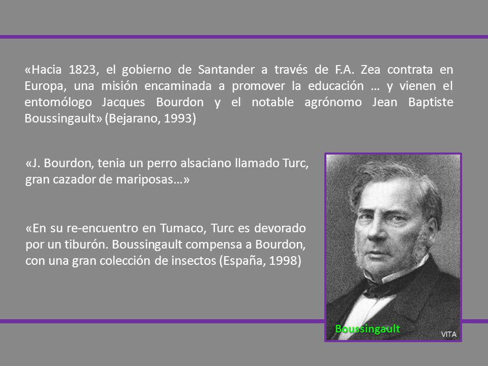 «Hacia 1823, el gobierno de Santander a través de F.A. Zea contrata en Europa, una misión encaminada a promover la educación … y vienen el entomólogo