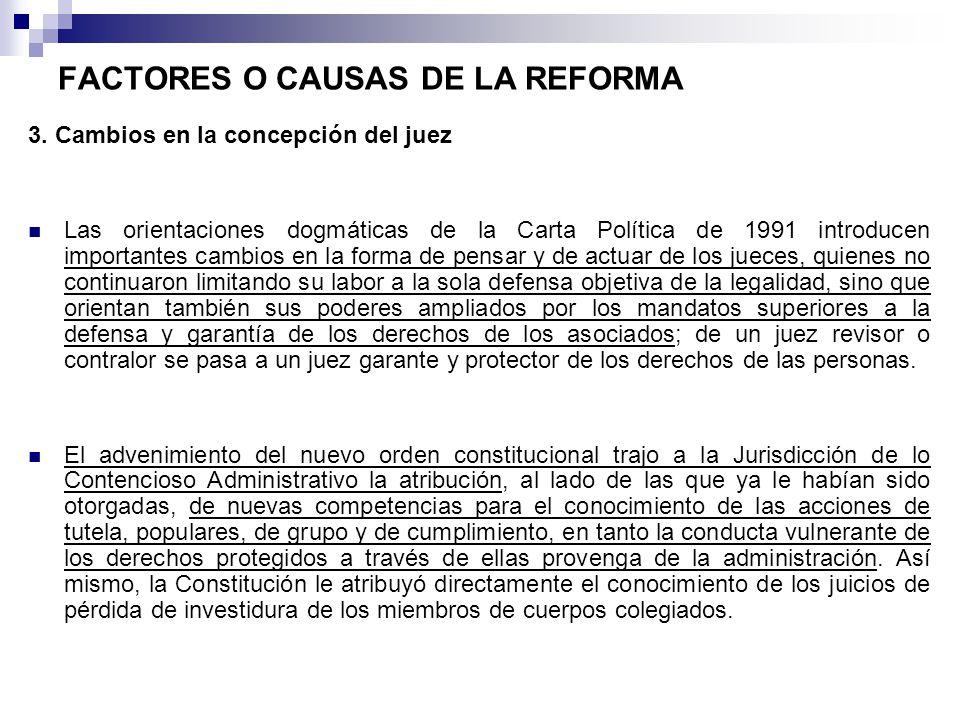 FACTORES O CAUSAS DE LA REFORMA 3. Cambios en la concepción del juez Las orientaciones dogmáticas de la Carta Política de 1991 introducen importantes