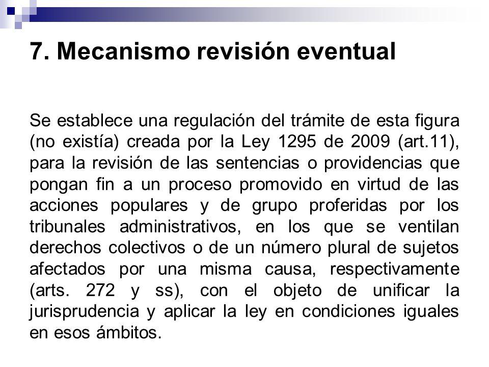 7. Mecanismo revisión eventual Se establece una regulación del trámite de esta figura (no existía) creada por la Ley 1295 de 2009 (art.11), para la re
