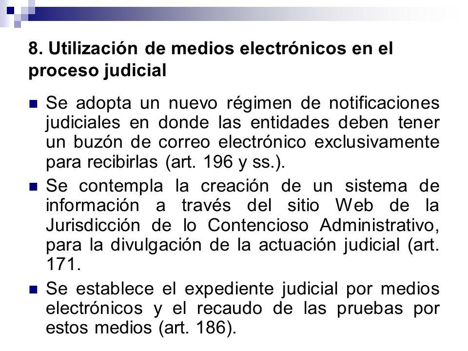 8. Utilización de medios electrónicos en el proceso judicial Se adopta un nuevo régimen de notificaciones judiciales en donde las entidades deben tene