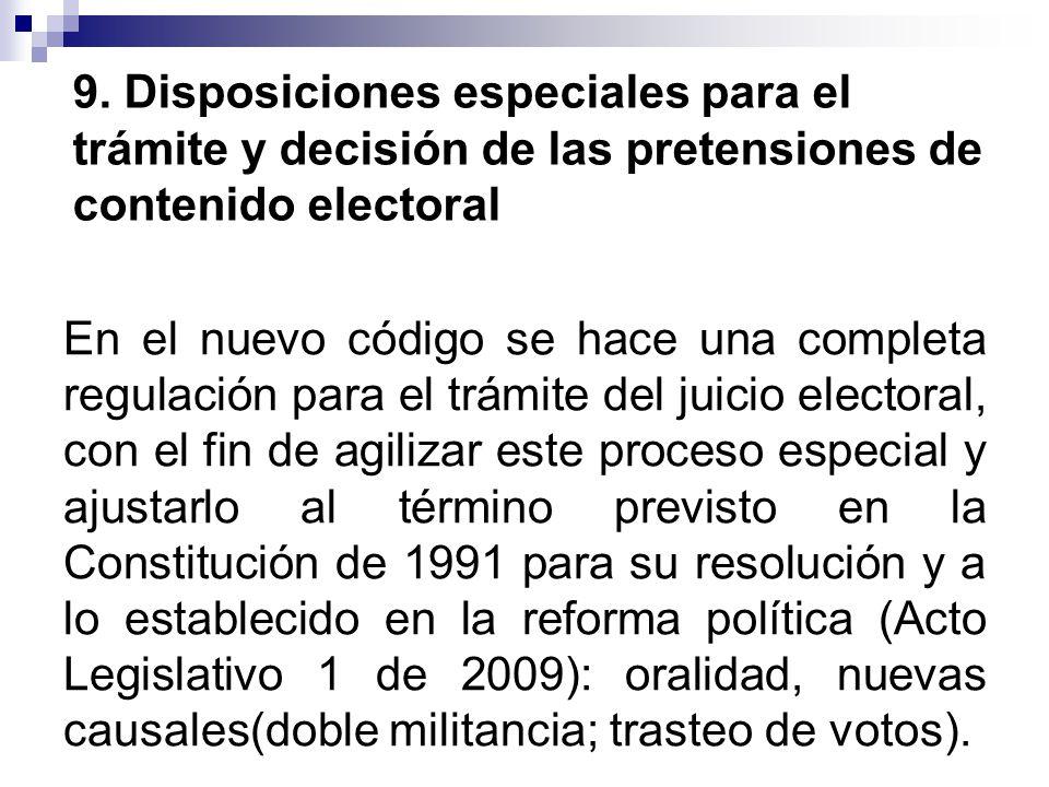 9. Disposiciones especiales para el trámite y decisión de las pretensiones de contenido electoral En el nuevo código se hace una completa regulación p