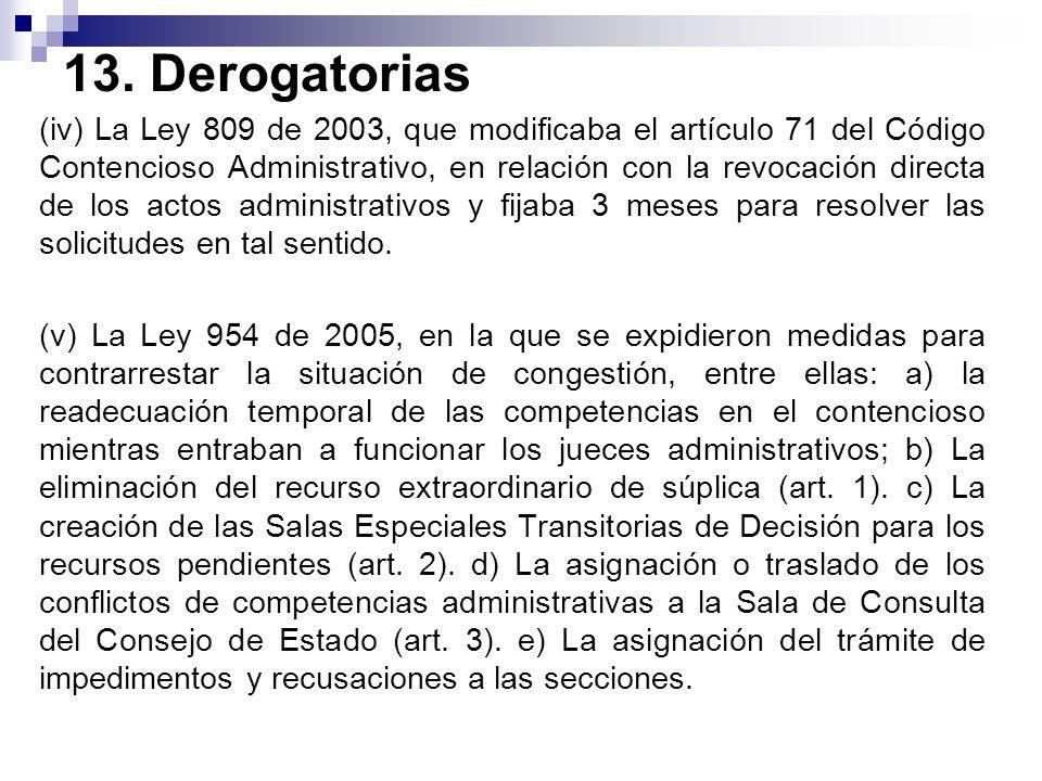 13. Derogatorias (iv) La Ley 809 de 2003, que modificaba el artículo 71 del Código Contencioso Administrativo, en relación con la revocación directa d