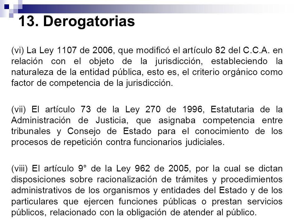 13. Derogatorias (vi) La Ley 1107 de 2006, que modificó el artículo 82 del C.C.A. en relación con el objeto de la jurisdicción, estableciendo la natur