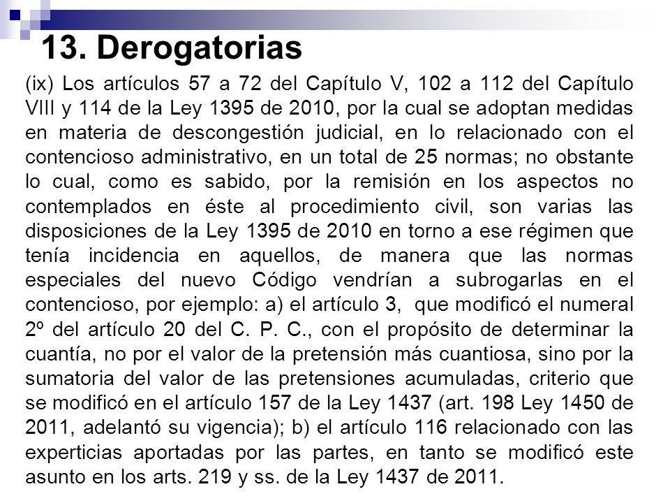 13. Derogatorias (ix) Los artículos 57 a 72 del Capítulo V, 102 a 112 del Capítulo VIII y 114 de la Ley 1395 de 2010, por la cual se adoptan medidas e