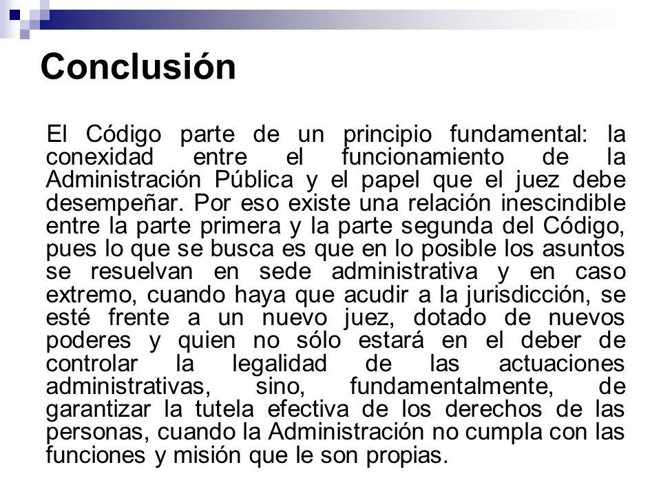 Conclusión El Código parte de un principio fundamental: la conexidad entre el funcionamiento de la Administración Pública y el papel que el juez debe desempeñar.