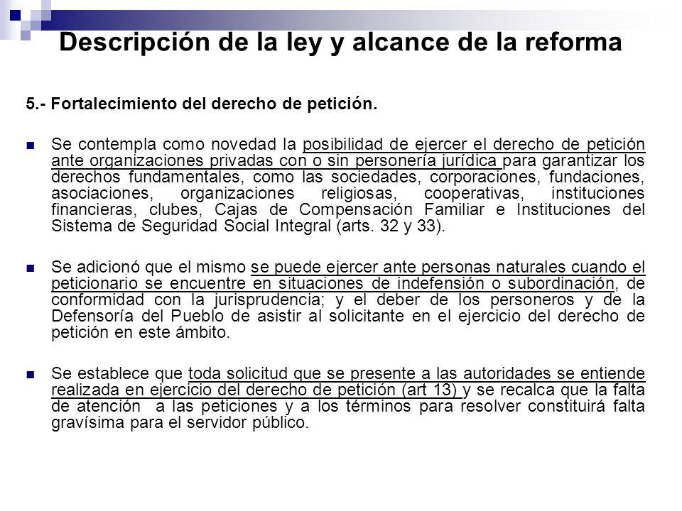 Descripción de la ley y alcance de la reforma 5.- Fortalecimiento del derecho de petición. Se contempla como novedad la posibilidad de ejercer el dere