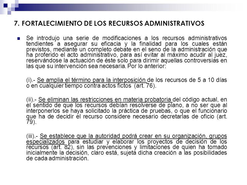 7. FORTALECIMIENTO DE LOS RECURSOS ADMINISTRATIVOS Se introdujo una serie de modificaciones a los recursos administrativos tendientes a asegurar su ef